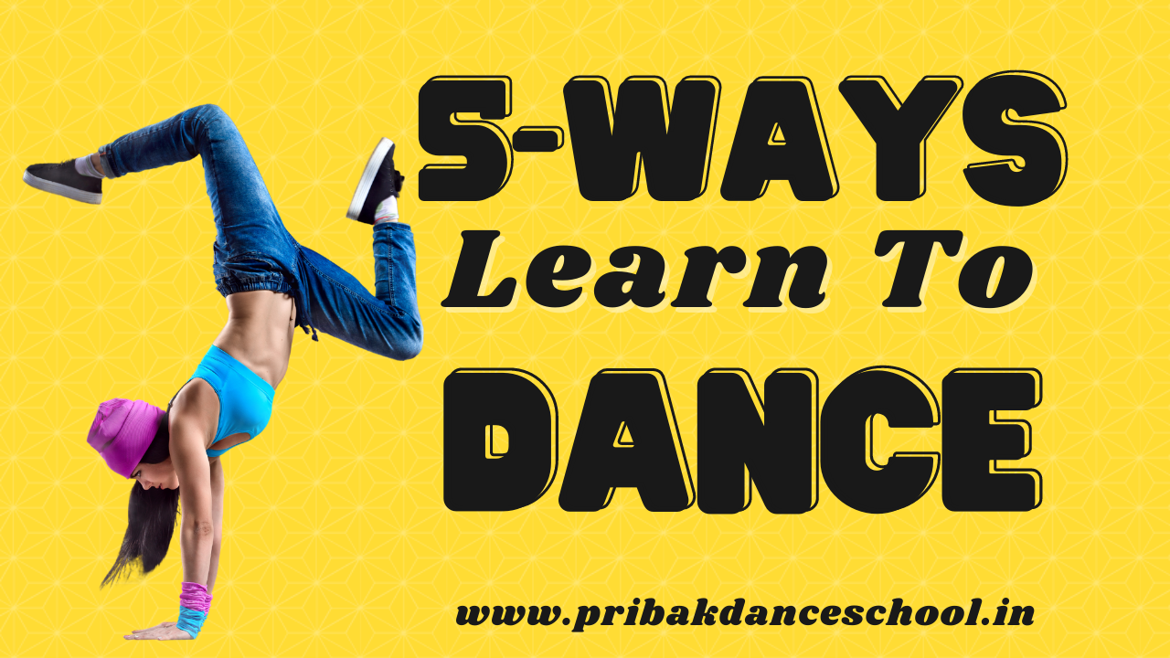 Learn To Dance – 5 Magical Ways To Make You DANCE.
